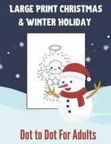 Large Print Christmas & Winter Holiday Dot to Dot For Adults