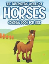 The Fascinating World Of Horses Coloring Book For Kids