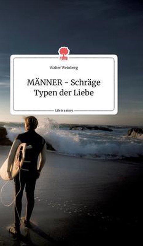 MAENNER - Schrage Typen der Liebe. Life is a Story - story.one
