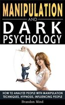 Manipulation and Dark Psychology: How to Analyze People with Manipulation Techniques, Hypnosis, Influencing People and Become a Master of Persuasion!