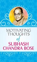 Motivating Thoughts of Subhash Chandra Bose