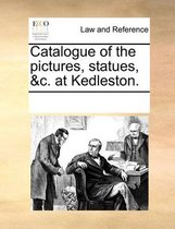 Catalogue of the Pictures, Statues, &C. at Kedleston.