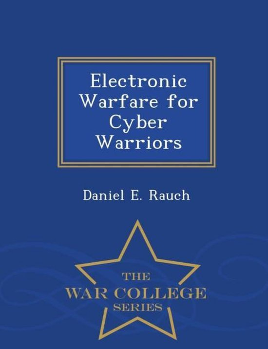 Boek cover Electronic Warfare for Cyber Warriors - War College Series van Daniel E Rauch (Paperback)