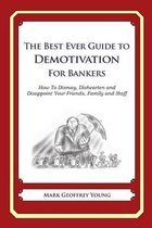 The Best Ever Guide to Demotivation for Bankers