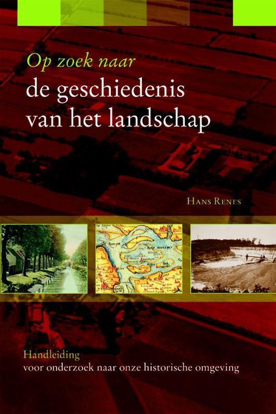 Op zoek naar de geschiedenis van het landschap - Hans Renes |
