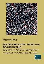 Die Fabrikation der Aether und Grundessenzen
