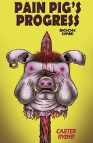 Pain Pig's Progress (Book One)