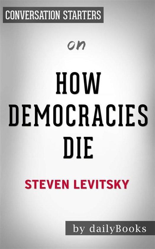 Boek cover How Democracies Die: by Steven Levitsky | Conversation Starters van Dailybooks (Onbekend)