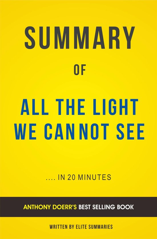 Boek cover Summary of All The Light We Cannot See: by Anthony Doerr   Includes Analysis van Elite Summaries (Onbekend)