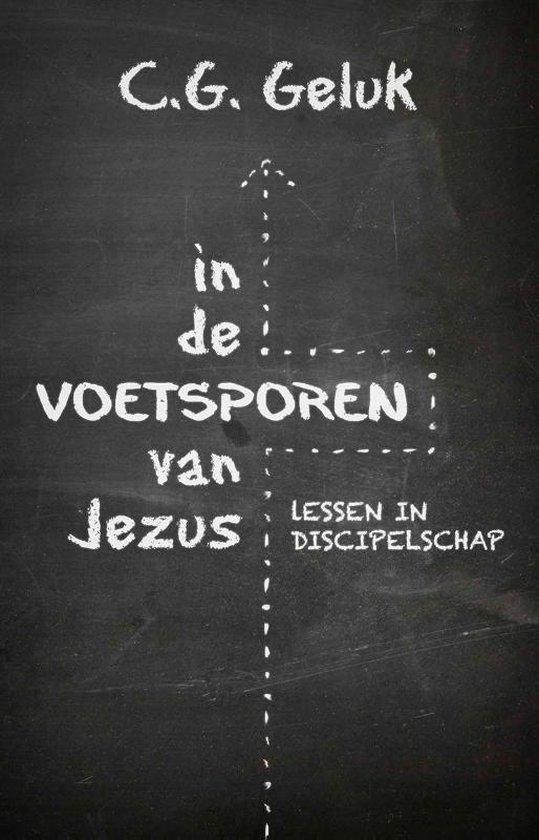In de voetsporen van Jezus - C.G. Geluk |