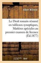 Le Droit Romain Resume En Tableaux Synoptiques, Matieres Speciales Au Premier Examen de Licence