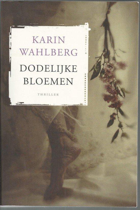 Dodelijke bloemen - Wahlberg, Karin |