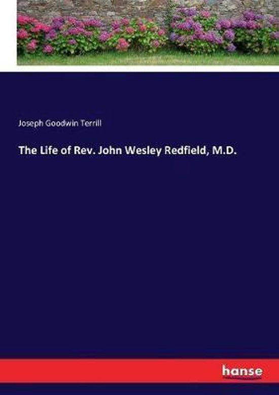 The Life of Rev. John Wesley Redfield, M.D.