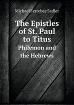 The Epistles of St. Paul to Titus Philemon and the Hebrews