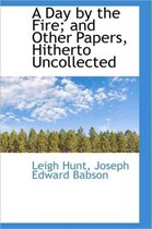 A Day by the Fire; And Other Papers, Hitherto Uncollected