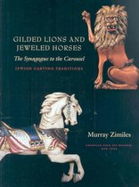 Gilded Lions and Jeweled Horses - The Synagogue to the Carousel, Jewish Carving Traditions Traditions