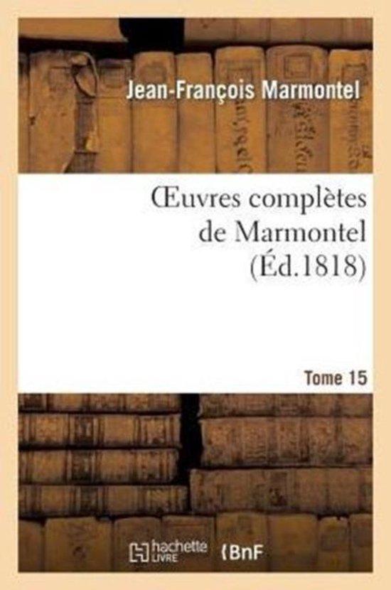Oeuvres Compl�tes de Marmontel. Tome 15 El�ments de Litt�rature, Volume 4