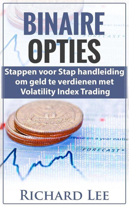 Binaire Opties: Stappen voor Stap handleiding om geld te verdienen met volatility Indicex Trading - Richard van der Lee |
