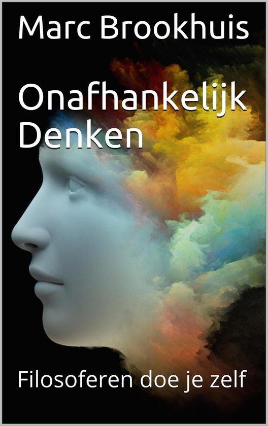 Onafhankelijk Denken: filosoferen doe je zelf - Marc Brookhuis |
