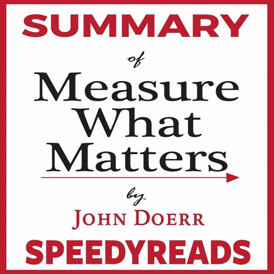 Boek cover Summary of Measure What Matters by John Doerr: How Google, Bono, and the Gates Foundation Rock the World with OKRs - Finish Entire Book in 15 Minutes van Speedyreads (Onbekend)