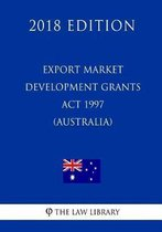 Export Market Development Grants ACT 1997 (Australia) (2018 Edition)