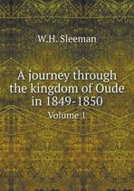 A Journey Through the Kingdom of Oude in 1849-1850 Volume 1
