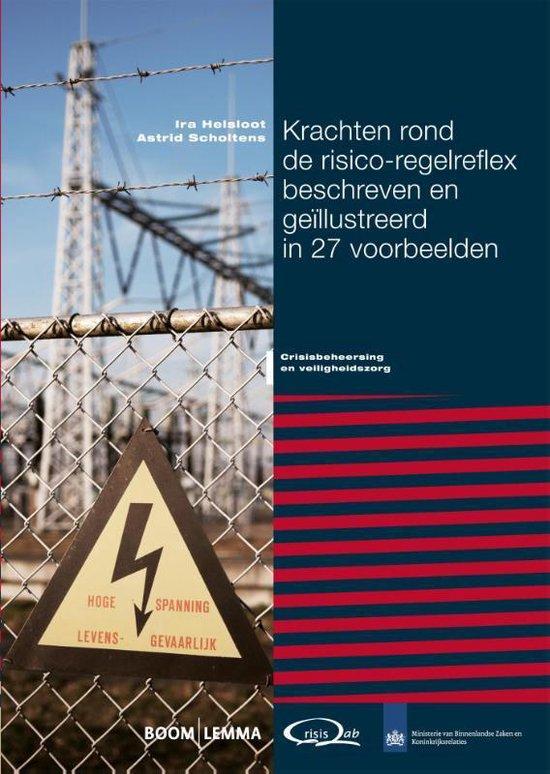 Krachten rond de risico-regelreflex beschreven en geïllustreerd in 27 voorbeelden - Ira Helsloot |