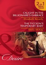 Caught in the Billionaire's Embrace / The Tycoon's Temporary Baby (Mills & Boon Desire)
