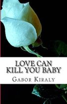 Love can kill you baby