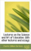 Lectures on the Science and Art of Education. with Other Lectures and Essays