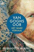 Van Goghs oor. Het ware verhaal