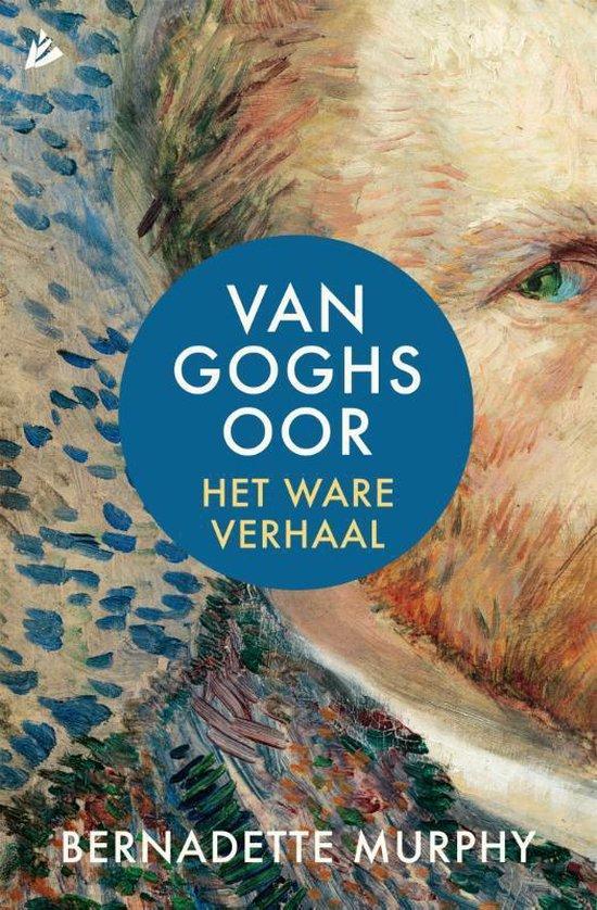 Van Goghs oor. Het ware verhaal - Bernadette Murphy |