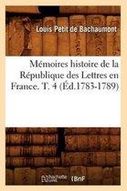 Memoires histoire de la Republique des Lettres en France. T. 4 (Ed.1783-1789)