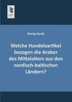 Welche Handelsartikel Bezogen Die Araber Des Mittelalters Aus Den Nordisch-Baltischen Landern?
