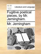 Fugitive Poetical Pieces, by Mr. Jerningham