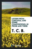 Letters from Lusitania; And Other Compositions, in Prose and Verse