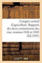 Congr s Central d'Agriculture. Rapports Des Deux Commissions Des Vins,