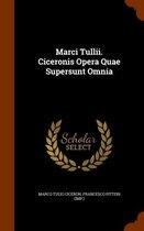 Marci Tullii. Ciceronis Opera Quae Supersunt Omnia