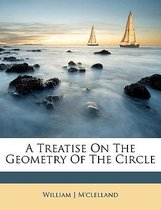 A Treatise on the Geometry of the Circle