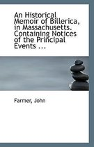 An Historical Memoir of Billerica in Massachusetts Containing Notices of the Principal Events
