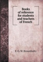 Books of Reference for Students and Teachers of French