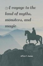 A Voyage to the Land of Myths, Monsters, and Magic
