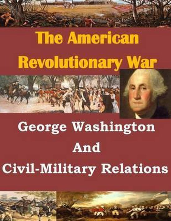 George Washington and Civil-Military Relations