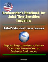Commander's Handbook for Joint Time-Sensitive Targeting: United States Joint Forces Command, Engaging Targets, Intelligence, Decision Cycles, Major Theater of War and Small-scale Contingencies