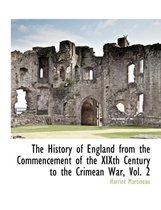 The History of England from the Commencement of the Xixth Century to the Crimean War, Vol. 2