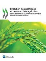 volution Des Politiques Et Des March s Agricoles Implications Pour Les R formes Du Syst me Commercial Multilat ral