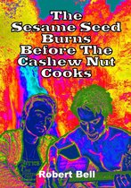 The Sesame Seed Burns Before The Cashew Nut Cooks