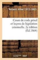 Cours de code penal et lecons de legislation criminelle. 2e edition