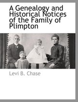 A Genealogy and Historical Notices of the Family of Plimpton