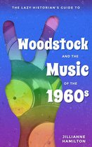 The Lazy Historian's Guide to Woodstock and the Music of the 1960s